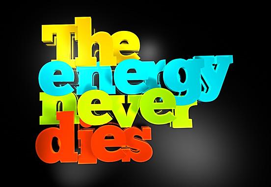 The energy never dies