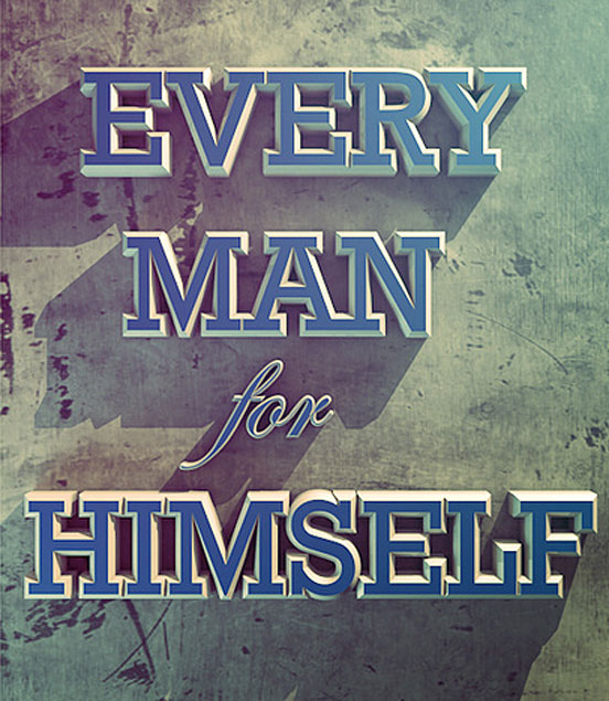 Every Man for Himself…