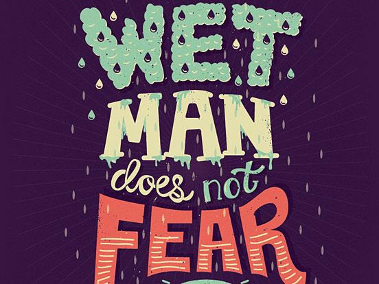 A wet Man Does Not Fear the Rain