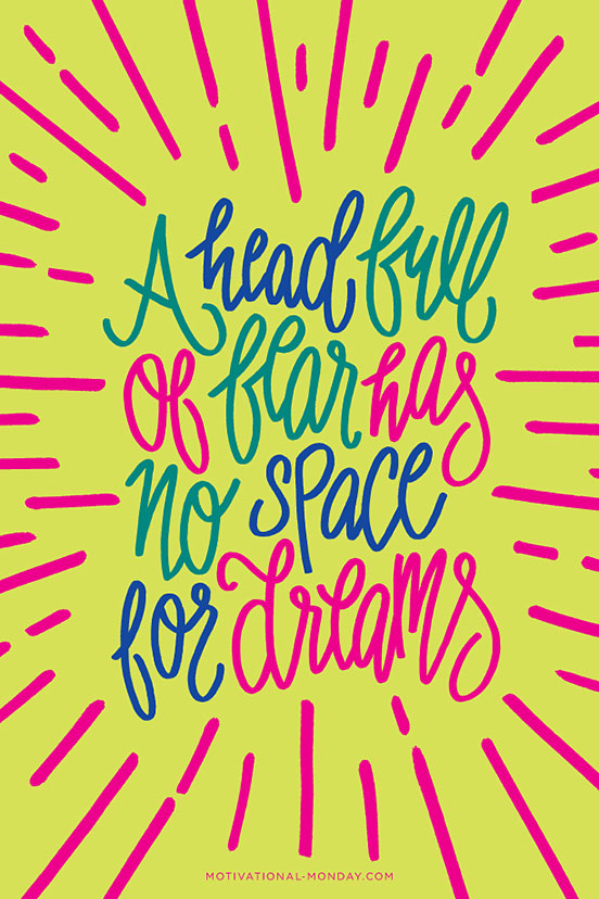 A Head Full of Fear Has No Space For Dreams