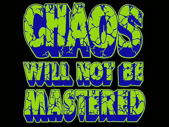 Chaos Will Not Be Mastered