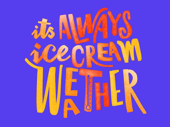 It's Always Icecream Weather