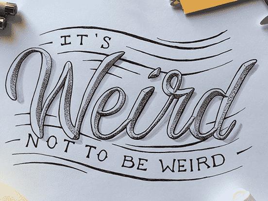 It's Weird Not To Be Weird
